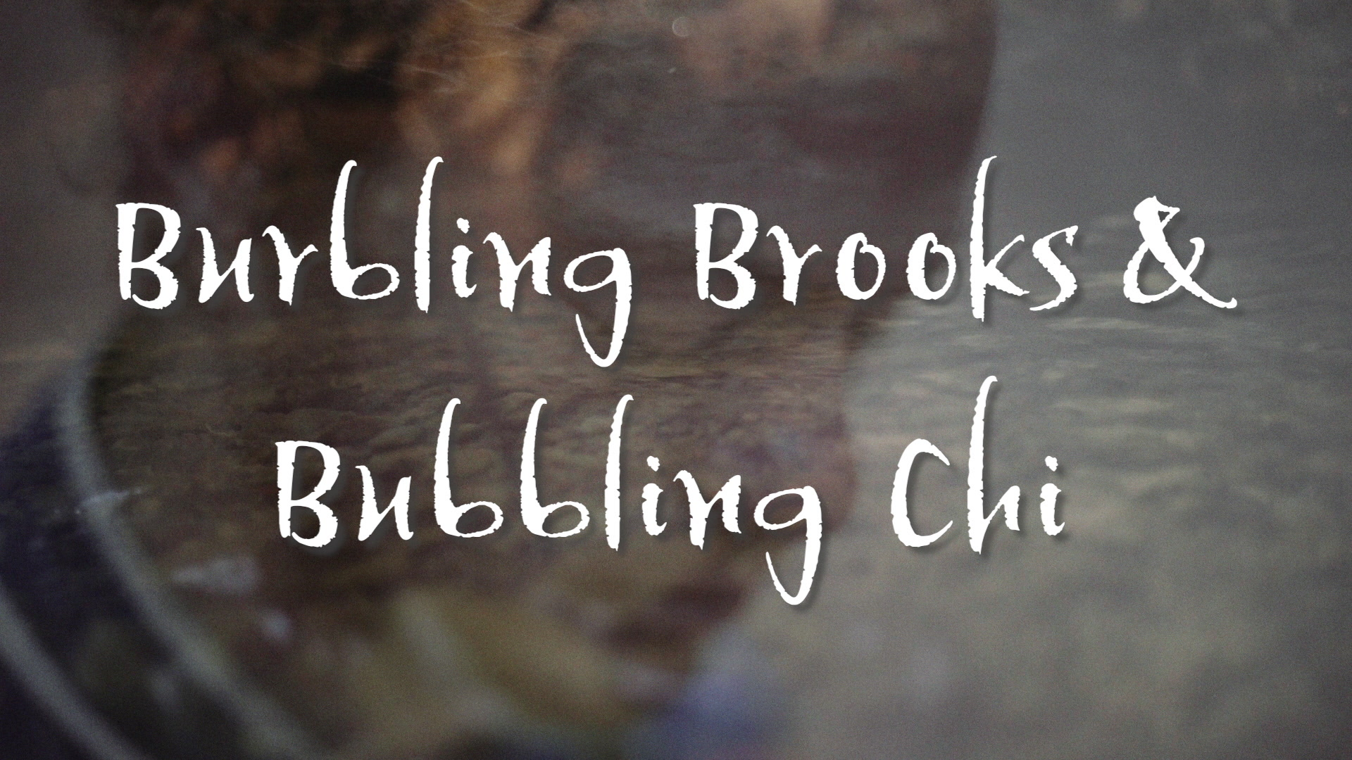 Burbling Brooks Bubbling Qi